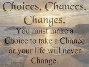 Choices - Chances - Changes