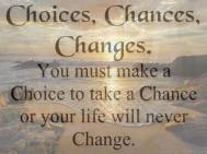 Choices - Chances - Changes